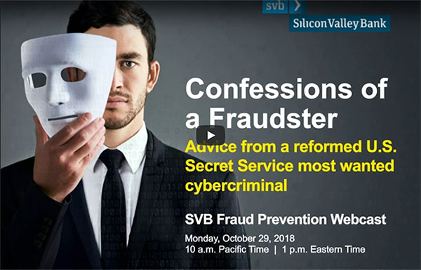 Confessions of a Fraudster - An SVB Fraud Prevention Webcast
